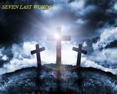 One Way to Grace: LAST WORDS OF JESUS ON THE CROSS