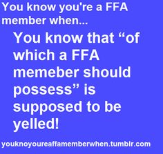 To practice brotherhood, honor agriculture opportunities and responsibilities and develop those qualities of leadership in which AN FFA MEMBER SHOULD POSSESS!