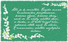 Už je k sviatku Tvojho mena vinšovačka pripravená, krásne slová, krásne dary, nech sa Ti vždy všetko darí, v láske, v šťastí život uži, zdravie stále nech Ti slúži. K meninám všetko najlepšie želám