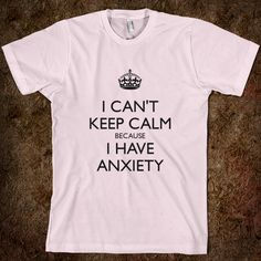 ...brought on by all these 'keep calm' shirts. Sheesh...