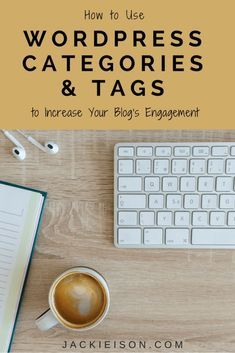 How to Use WordPress Categories and Tags to Increase Your Blog's Engagement