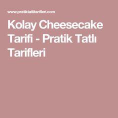 Kolay Cheesecake Tarifi - Pratik Tatlı Tarifleri