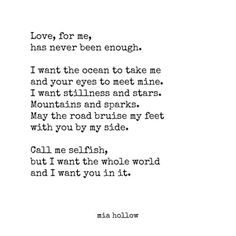 Call me selfish, but I want the whole world and I want YOU in it. © #MiaHollow