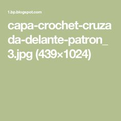 capa-crochet-cruzada-delante-patron_3.jpg (439×1024)
