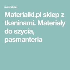 Materialki.pl sklep z tkaninami. Materiały do szycia, pasmanteria