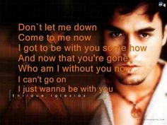I just want to be with you by Enrique Iglesias Music Mix, Soul Music, Sound Of Music, Listening To Music, Music Is Life, My Music, Im Losing My Mind, Lose My Mind, Music Songs