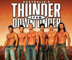 Direct from Australia, it's Thunder from Down Under! It's a Las Vegas bachelorette party every night! You'll laugh! You'll stare! You may even faint! These guys will give you something to write home about!