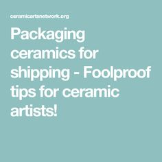Packaging ceramics for shipping - Foolproof tips for ceramic artists!