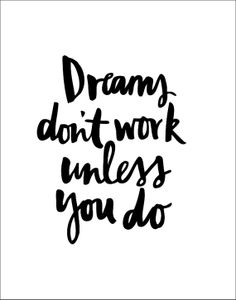 Dreams Don't Work Unless You Do via TheMotivatedType