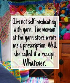 Yarn prescription... receipt... whatever.