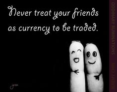 """""""Never treat your friends as currency to be traded."""" - Jeremy Chin"""