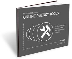 The Ultimate Guide to Online Agency #Tools  21 Awesome Web Tools That Could Make Your Agency More Effective