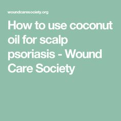 How to use coconut oil for scalp psoriasis - Wound Care Society