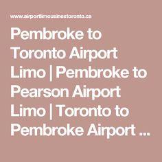 Pembroke to Toronto Airport Limo | Pembroke to Pearson Airport Limo | Toronto to Pembroke Airport Limo | Pembroke Corporate Limousine Service