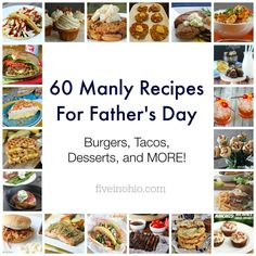 "60 ""Manly"" Father's Day Recipes ~ A huge list of delicious recipes Dads are SURE to LOVE! ~ from Five in Ohio"