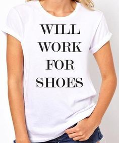 b30fcf2a3 Will Work for Shoes T-Shirt. Funny women's shirt. Perfect gift for girls