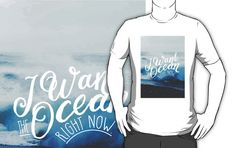 I Want The Ocean Now (with quote) #redbubble