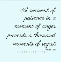 I could have used this a thousand times in my life. Still, there are times when patience wears thin and anger is all that is left. It's managing one's anger that becomes essential.