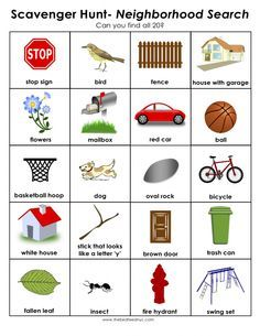 Scavenger Hunt for Kids: Print out and use in your neighborhood. This site has other printable scavenger hunt templates for the beach, winter season, etc.
