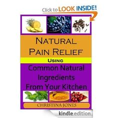 Amazon.com: Natural Pain Relief Using Common Natural Ingredients in Your Kitchen eBook: Christina Jones: Kindle Store FREE AT POSTING