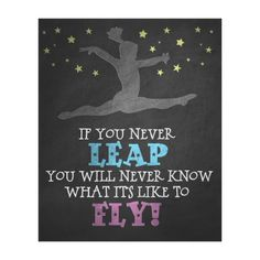 """My daughter would love this! It says """"if you never leap, you will never know what it's like to fly!"""" with the silhouette of a gymnast. It's beautiful. Great for gymnasts."""