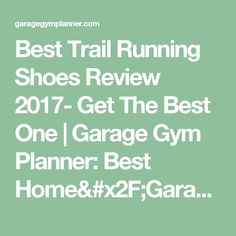 Best Trail Running Shoes Review 2017- Get The Best One | Garage Gym Planner: Best Home/Garage Gym Ideas For 2017