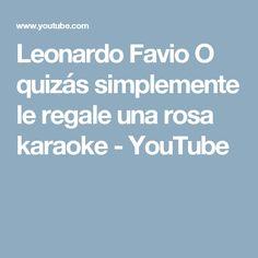 Leonardo Favio O quizás simplemente le regale una rosa karaoke - YouTube