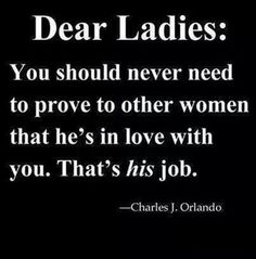 Absolutely! This goes both ways; men shouldn't have to prove that their woman is in love with them.