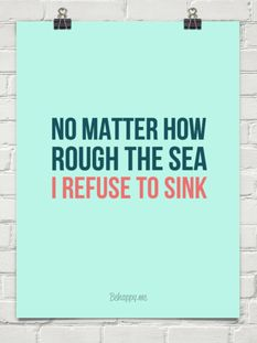 No matter how tough things seem to be -- don't let the tide bring you down!