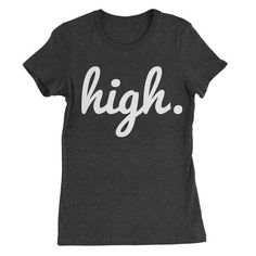 High on Weed T-shirt An awesome graphic t shirt to help express yourself. Women's options fit more like a Juniors style as they taper in at the sides slightly and lay closer to the body.