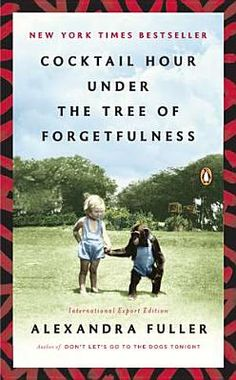 Exp Cocktail Hour Under the Tree of Forgetfulness/Alexandra Fuller/Bound to be Read Books