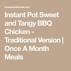 Instant Pot Sweet and Tangy BBQ Chicken - Traditional Version | Once A Month Meals