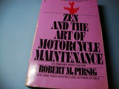 Zen And The Art of Motorcycle Maintenance: An Inquiry Into Values - by Robert M. Pirsig - 1984