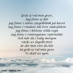 Gråt ej vid min grav – Bengt Wendel Powerful Quotes, Sad Quotes, Words Quotes, Wise Words, Best Quotes, Sayings, Swedish Quotes, Swedish Language, Miss Mom