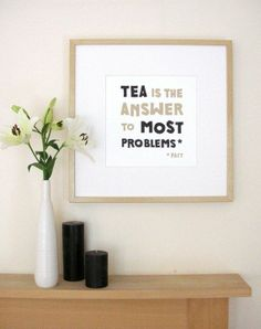 Tea is the answer to most problems