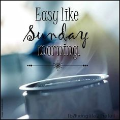 Easy like Sunday Morning... good morning sunday sunday quotes good morning…