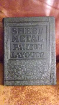 SHEET METAL PATTERN LAYOUTS; A PRACTICAL, ILLUSTRATED TREATISE COVERING ALL PHASES OF SHEET METAL WORK INCLUDING PATTERN CUTTING AND PATTERN...