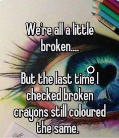 Being Broken doesn't mean you're done it means your fighting.