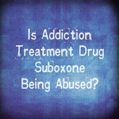 Is Addiction Treatment Drug Suboxone, Being Abused | Opioid Addiction