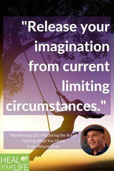 """Release your imagination from current limiting circumstances.""   #drwaynedyer  #kurttasche  #successwithkurt"