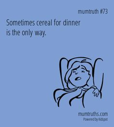 Sometimes cereal for dinner is the only way. Amen. Thank you for giving me someone that likes cereal as much as I