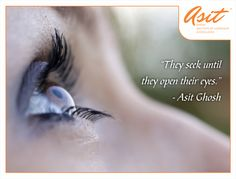 """""""They seek until they open their eyes"""" - Asit Ghosh #Quotes #Asit #Ghosh #FFT #ThoughtDrops HIT *SHARE*"""