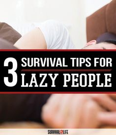 Survival Guide for Lazy People | Survival Skills, Prepper Tips And Tricks by Survival Life at http://survivallife.com/2016/01/06/survival-guide-for-lazy-people/