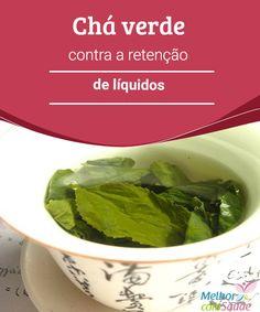 Chá verde contra a retenção de líquidos   A retenção de líquidos é um problema que afeta mais as mulheres do que aos homens, ocasionando desconforto com o próprio corpo, já que é uma das causas