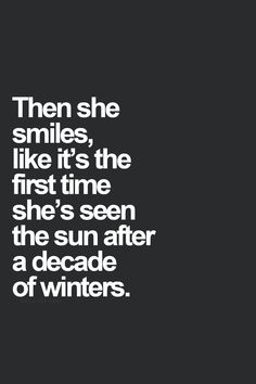 Then she smiles, like it's the first time she's seen the sun after a decade of winters - #Quote