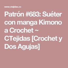 Patrón #683: Suéter con manga Kimono a Crochet ~ CTejidas [Crochet y Dos Agujas]