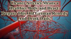 Cleaner Arteries Means a Healthier Body and Heart: Prepare This Old German Remedy And Drink Daily! http://www.extremenaturalhealthnews.com/cleaner-arteries-means-a-healthier-body-and-heart-prepare-this-old-german-remedy-and-drink-daily/