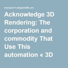 Acknowledge 3D Rendering: The corporation and commodity That Use This automation « 3D Architectural Modeling Studio's blog