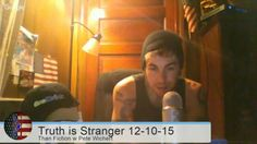 The Truth is Stranger Than Fiction with Pete Wichert Live 12-10-15