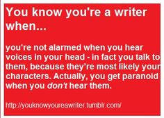 You know you're a writer when. you're not alamred when you hear voices in your head - In fact you talk to them, becuase they're most likely your characters. Actually, you get paranoid when you don't hear them. Writing Quotes, Writing Advice, Writing Help, Writing A Book, Writing Prompts, Writing Ideas, Fandoms, Writer Memes, Book Memes